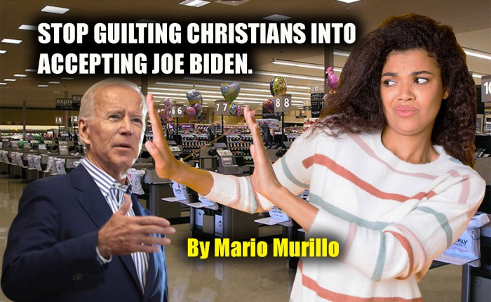 STOP GUILTING CHRISTIANS INTO ACCEPTING JOE BIDEN.